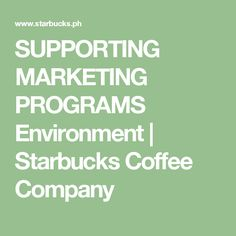 SUPPORTING MARKETING PROGRAMS Environment | Starbucks Coffee Company