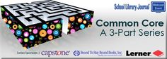 3 part series:  Common Core    free webcasts March, April, May '13 from School Library Journal