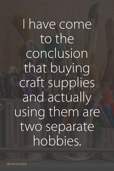 """funny quotes - I've come to the conclusion that buying craft supplies and actually using them are two separate hobbies """" Sarcastic Quotes, Funny Quotes, Funny Memes, Funny Saturday Quotes, Hilarious Jokes, Funny Videos, Guter Rat, Now Quotes, Craft Quotes"""