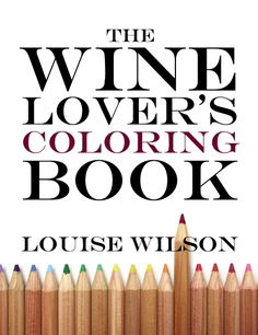 The Wine Lover's Coloring Book by Louise Wilson. Used Book in Good Condition. Louise Wilson, Tea Restaurant, Chenin Blanc, Gift Suggestions, Gift Ideas, Used Books, Book Publishing, Wine Tasting, Coloring Books