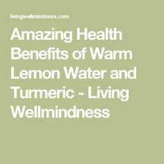 Amazing Health Benefits of Warm Lemon Water and Turmeric - Living Wellmindness