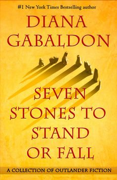 Diana Gabaldon's story collection, SEVEN STONES TO STAND OR FALL, now has an official publication date of June 27, 2017.