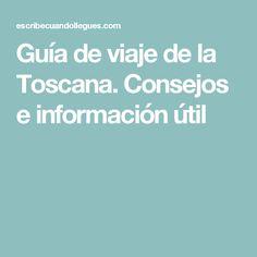 Guía de viaje de la Toscana. Consejos e información útil