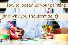 How to Loosen Up Your Painting (and Why You Shouldn't Do It)