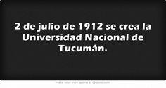 2 de julio de 1912 se crea la Universidad Nacional de Tucumán.