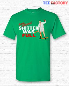 Shitter was Full! Christmas Vacation Movie Cousin Eddie Quote T-shirt Tshirt Tee Shirt Gift • Clark Griswold Merry XMAS Gift Family • TF-38 by TeeFactoryCo on Etsy https://www.etsy.com/listing/256633461/shitter-was-full-christmas-vacation