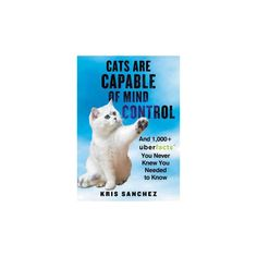 Cats Are Capable of Mind Control : And 1,000+ Uberfacts You Never Knew You Needed to Know (Hardcover)
