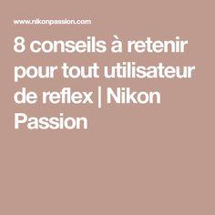 8 conseils à retenir pour tout utilisateur de reflex   Nikon Passion Nikon, Appareil Photo Reflex, Passion, Tips, Everything, Photography