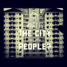 """""""What is the City but the People?""""-William Shakespeare"""