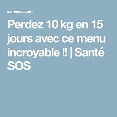 Perdez 10 kg en 15 jours avec ce menu incroyable!!   Santé SOS