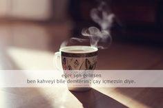 Eğer sen gelirsen, ben kahveyi bile demlerim, çay içmezsin diye. Diys, Tea, Coffee, Tableware, Kaffee, Dinnerware, Bricolage, Tablewares, Do It Yourself