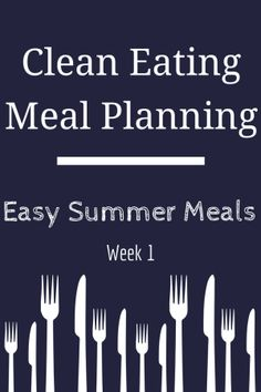 Summer Meal Planning Week 1 - Clean Eating Meals A collection of light  healthy meals for summer, with summer salads % dinners. These are the perfect quick  easy weekday meals. www.littlefamilyadventure.com