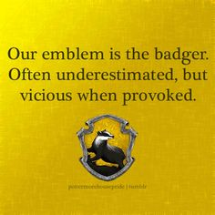 Hufflepuff Emblem  (it was way too wordy in the actual house description, so I took it upon myself to paraphrase.)