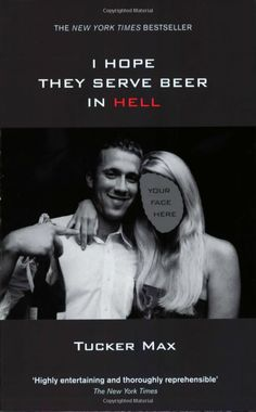 I Hope They Serve Beer In Hell by Tucker Max.    Book to satisfy curiosity.