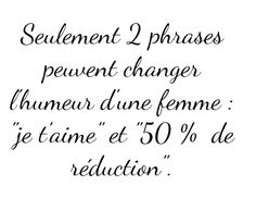 ♥ http://www.pinterest.com/caloubess/tout-est-dit/ Only  two things can improve a woman's mood- I love you and 50% off!
