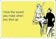 Love it when you shut up