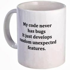 Geek Coffee Mug | My code never has bugs! | From Funny Technology - Google+ via Linux For Geeks