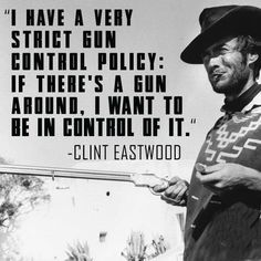 I have a very strict gun control policy: if there's a gun around,... | Clint Eastwood Picture Quotes | Quoteswave