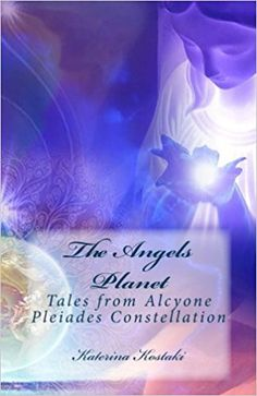 The Angels Planet: Tales from Alcyone, Pleiades Constellation: Katerina Kostaki: 9781546879107: Amazon.com: Books