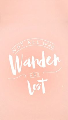 Not All Who Wander Are Lost - free downloadable wallpaper