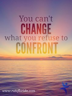 You can't change what you refuse to confront #Recovery #Acceptance #RecoveryAdvocates #Addiction #Treatment