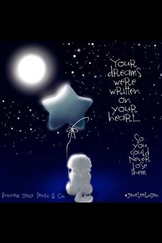 Your dreams were written in your heart so you could never loose them!