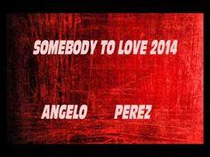SOMEBODY TO LOVE 2014- ANGELO PEREZ