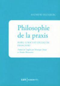 Andrew Feenberg : Philosophie de la praxis. Marx, Lukács et l'École de Francfort