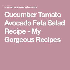 Cucumber Tomato Avocado Feta Salad Recipe - My Gorgeous Recipes