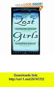 Lost Girls (9780440235460) Andrew Pyper , ISBN-10: 0440235464  , ISBN-13: 978-0440235460 ,  , tutorials , pdf , ebook , torrent , downloads , rapidshare , filesonic , hotfile , megaupload , fileserve