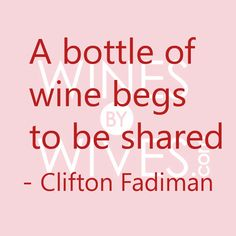 """A bottle of #wine begs to be shared"" - Clifton Fadiman ...#quotes      So repin this if you love your #friends!...and wine!     #winesbywives membership is 50% off until launch! www.winesbywives.com"