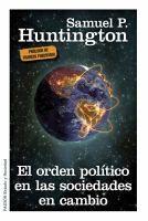 El orden político en las sociedades en cambio / Samuel P. Huntington ; prefacio a la segunda edición Francis Fukuyama ; presentación de la segunda edición de Oscar Oszlak