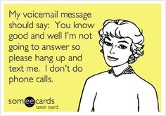 if i answer an unexpected phone call then you have definately reached me on a good day.