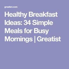 Healthy Breakfast Ideas: 34 Simple Meals for Busy Mornings Healthy Fast Food Breakfast, Healthy Cooking, Healthy Snacks, Breakfast Recipes, Healthy Eating, Cooking Recipes, Breakfast Ideas, Healthy Recipes, Healthy Habits