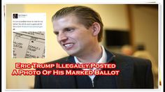 Eric Trump Illegally Posted A Photo Of His Marked Ballot