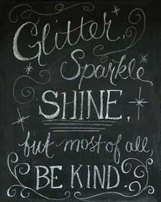 Glitter sparkle shine but most of all be kind