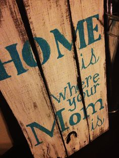 Home Is Where You're Mom Is by HarleyandElise on Etsy, $30.00