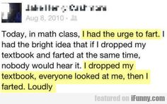 Today, In Math Class, I Had The Urge To Fart.