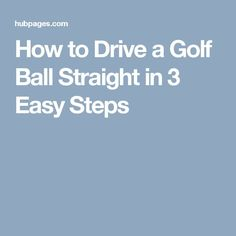 How to Drive a Golf Ball Straight in 3 Easy Steps