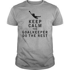 Keep Calm the Goalkeeper Do The Rest