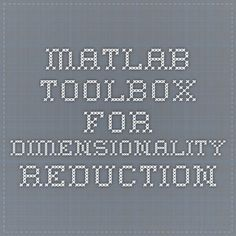 Matlab Toolbox for Dimensionality Reduction