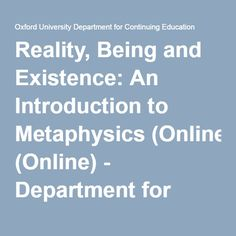Reality, Being and Existence: An Introduction to Metaphysics (Online) - Department for Continuing Education, University of Oxford Continuing Education, Online Courses, Philosophy, Oxford, University, Philosophy Books, Oxfords, Community College, Colleges