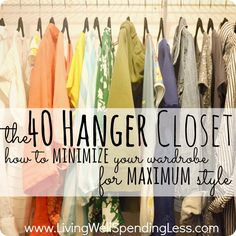 The 40 Hanger Closet–How to minimize your wardrobe for maximum style. This is so inspiring! Great post about drastically purging your closet so that all that is left are the things your really love. – Living Well Spending Less™