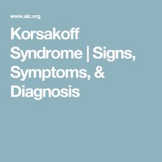 Korsakoff Syndrome | Signs, Symptoms, & Diagnosis