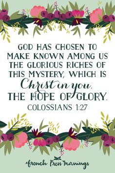 """""""God has chosen to make known among us the glorious riches of this mystery, which is Christ in you, the hope of glory.""""Get this print in myshop!Read the story behind Encouraging Wednesdays."""