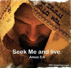 """Seek me and live."" Jesus Christ"