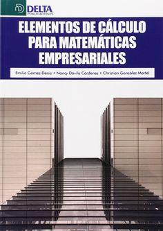 Elementos de cálculo para matemáticas empresariales / Emilio Gómez Déniz, Nancy Dávila Cárdenes, Christián González Martel