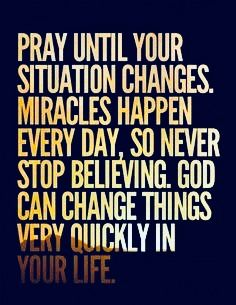 And KEEP praying even when your situation does change. Never stop praying.