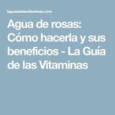 Agua de rosas: Cómo hacerla y sus beneficios - La Guía de las Vitaminas