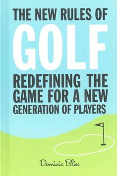 The New Rules of Golf: Redefining the Game for a New Generation of Players